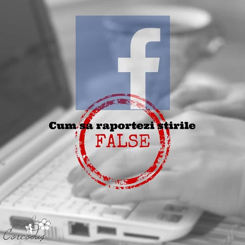 Cum raportezi o stire falsa pe facebook-corcodus